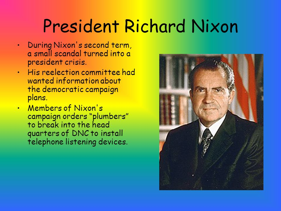 President Richard Nixon During Nixon s second term, a small scandal turned into a president crisis.