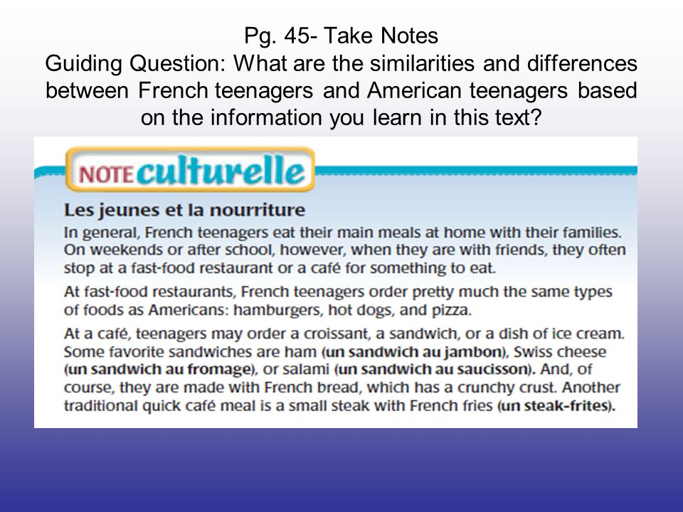 Pg. 45- Take Notes Guiding Question: What are the similarities and differences between French teenagers and American teenagers based on the informatio