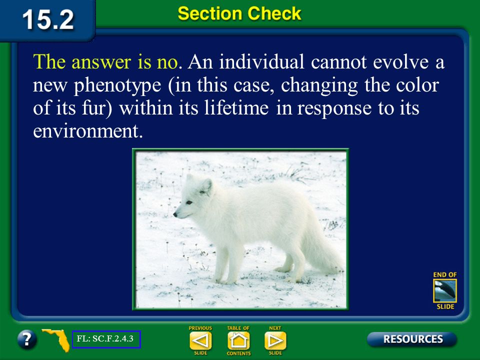Section 2 Check The fur of an Arctic fox turns white in the winter. Is this an example of natural selection? Why or why not? Question 1 FL: SC.F.2.4.3