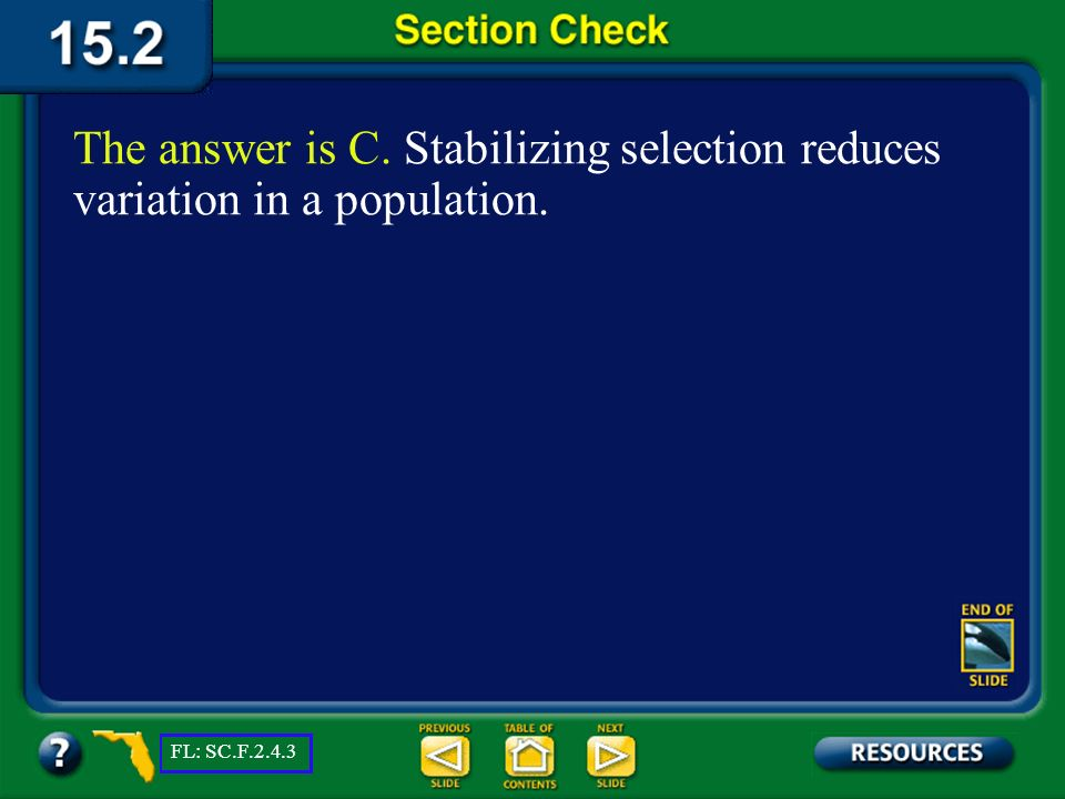 Section 2 Check Which type of natural selection does NOT favor the evolution of new species? Question 2 D. directional C. stabilizing B. disruptive A.