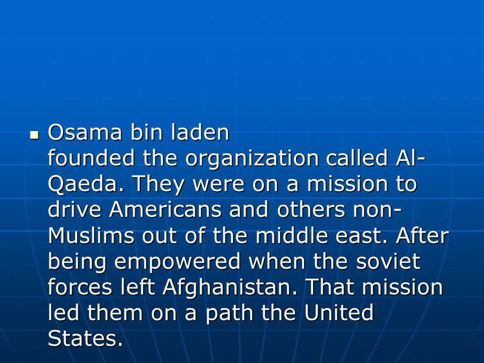 Osama bin laden founded the organization called Al- Qaeda.