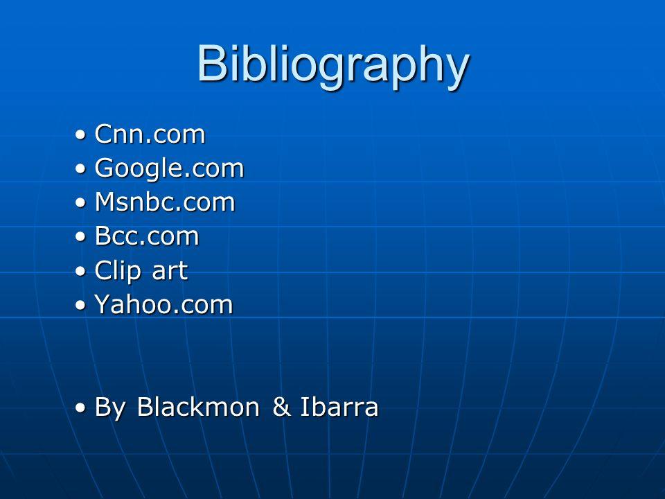 Bibliography Cnn.comCnn.com Google.comGoogle.com Msnbc.comMsnbc.com Bcc.comBcc.com Clip artClip art Yahoo.comYahoo.com By Blackmon & IbarraBy Blackmon & Ibarra