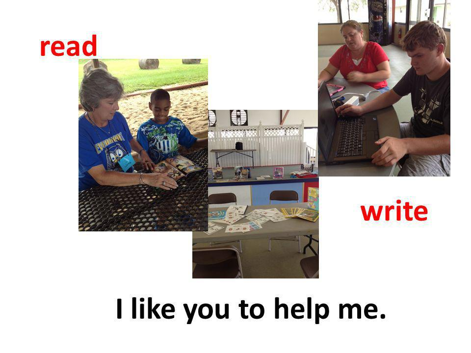 read write I like you to help me.
