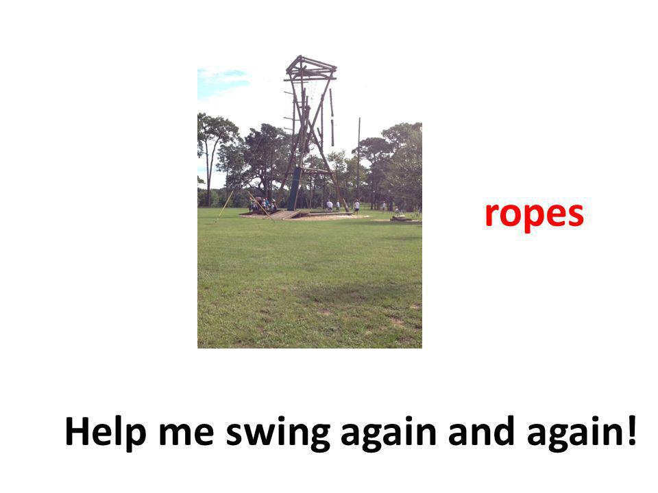 ropes Help me swing again and again!