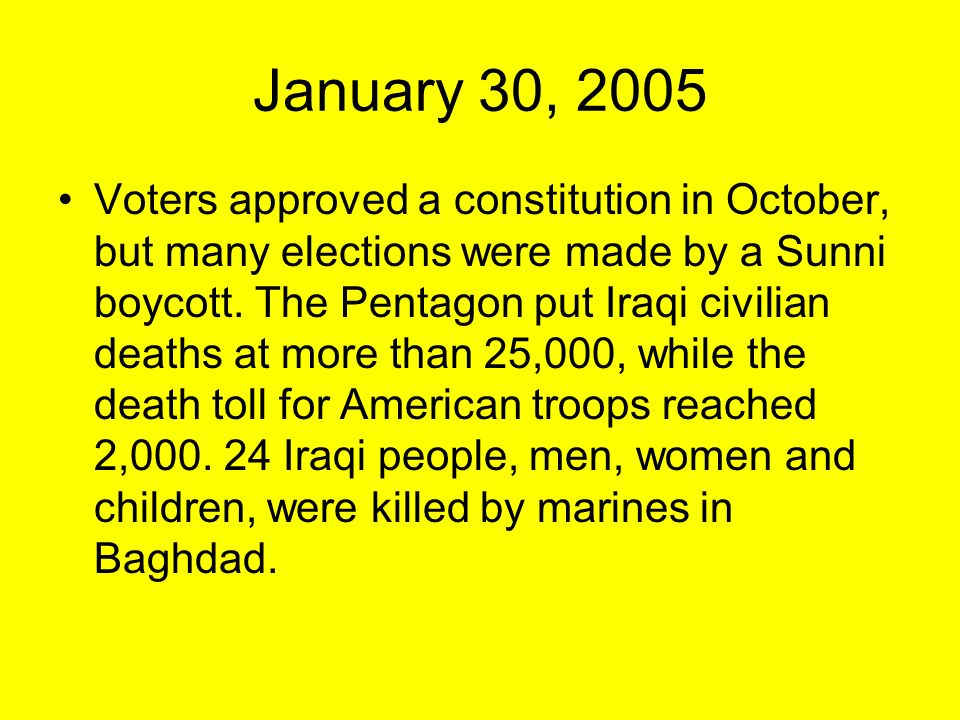 January 30, 2005 Voters approved a constitution in October, but many elections were made by a Sunni boycott.