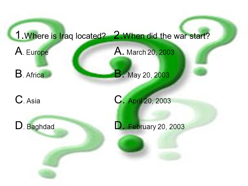 1.Where is Iraq located. 2. When did the war start.