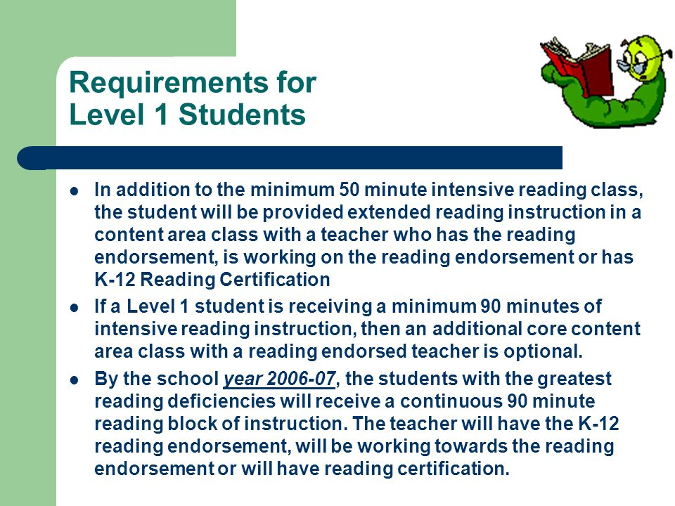 Requirements for Level 1 Students In addition to the minimum 50 minute intensive reading class, the student will be provided extended reading instruct