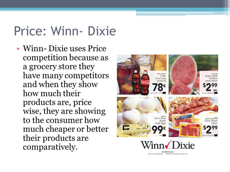 Price: Winn- Dixie Winn- Dixie uses Price competition because as a grocery store they have many competitors and when they show how much their products