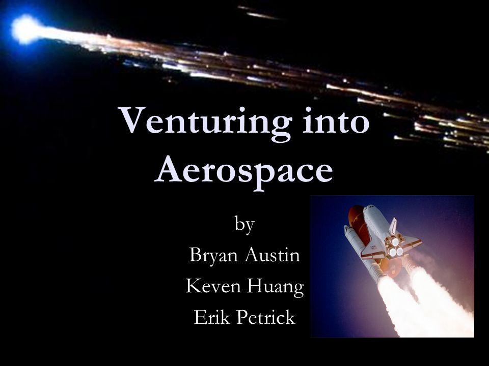 Venturing into Aerospace by Bryan Austin Keven Huang Erik Petrick
