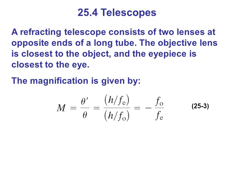 25.4 Telescopes A refracting telescope consists of two lenses at opposite ends of a long tube.