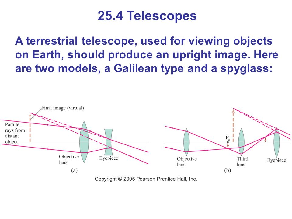 25.4 Telescopes A terrestrial telescope, used for viewing objects on Earth, should produce an upright image.