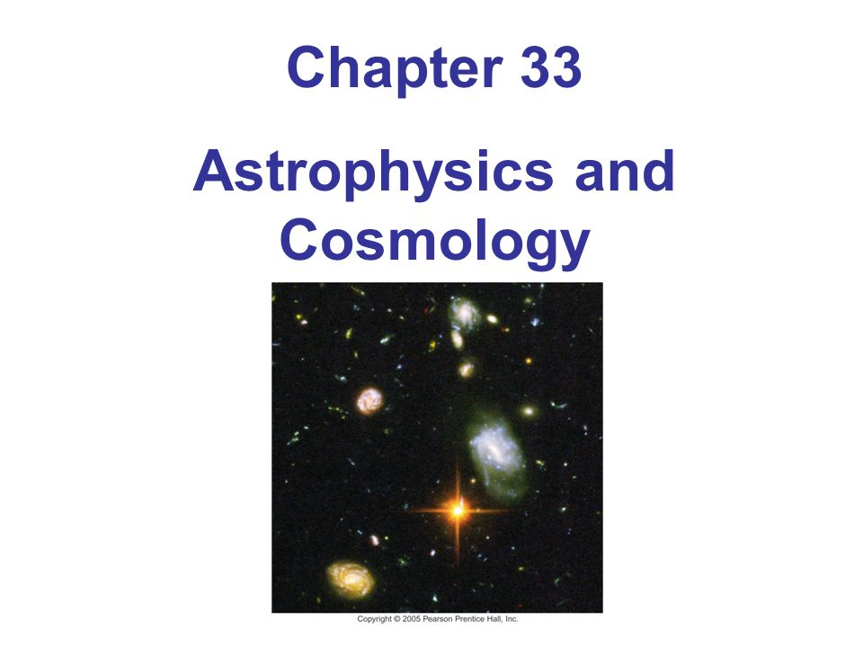 Chapter 33 Astrophysics and Cosmology