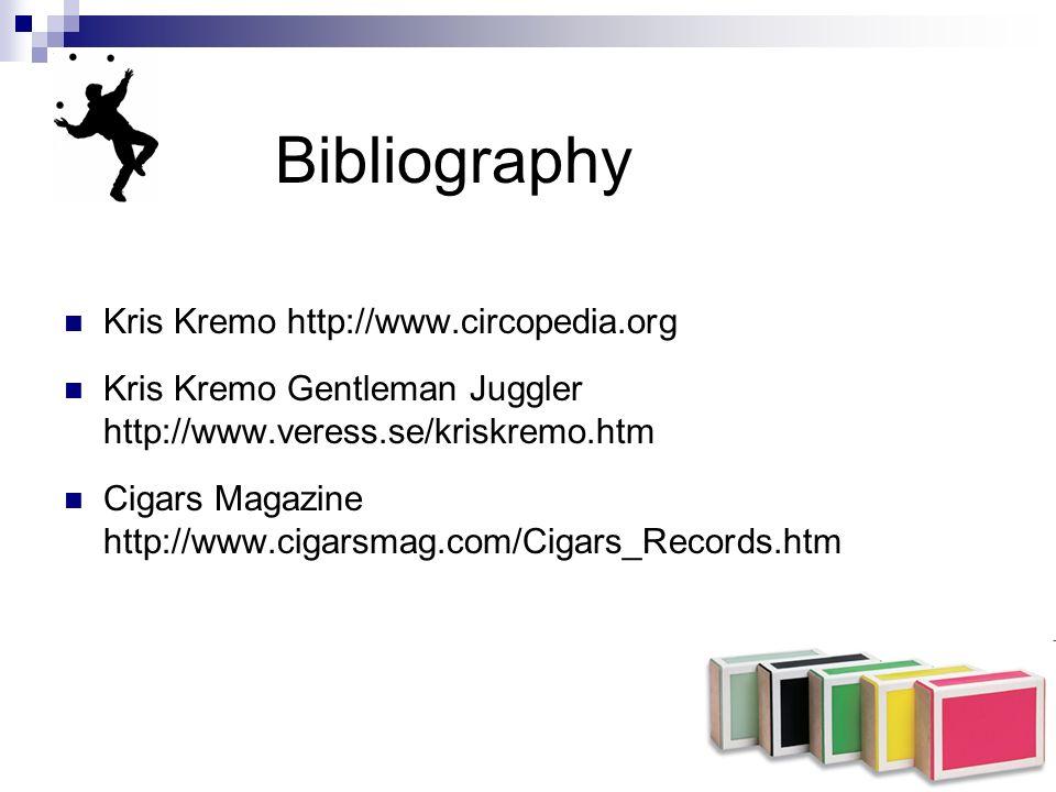 Bibliography Kris Kremo http://www.circopedia.org Kris Kremo Gentleman Juggler http://www.veress.se/kriskremo.htm Cigars Magazine http://www.cigarsmag