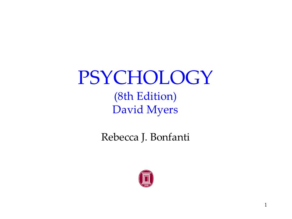 1 PSYCHOLOGY (8th Edition) David Myers Rebecca J. Bonfanti