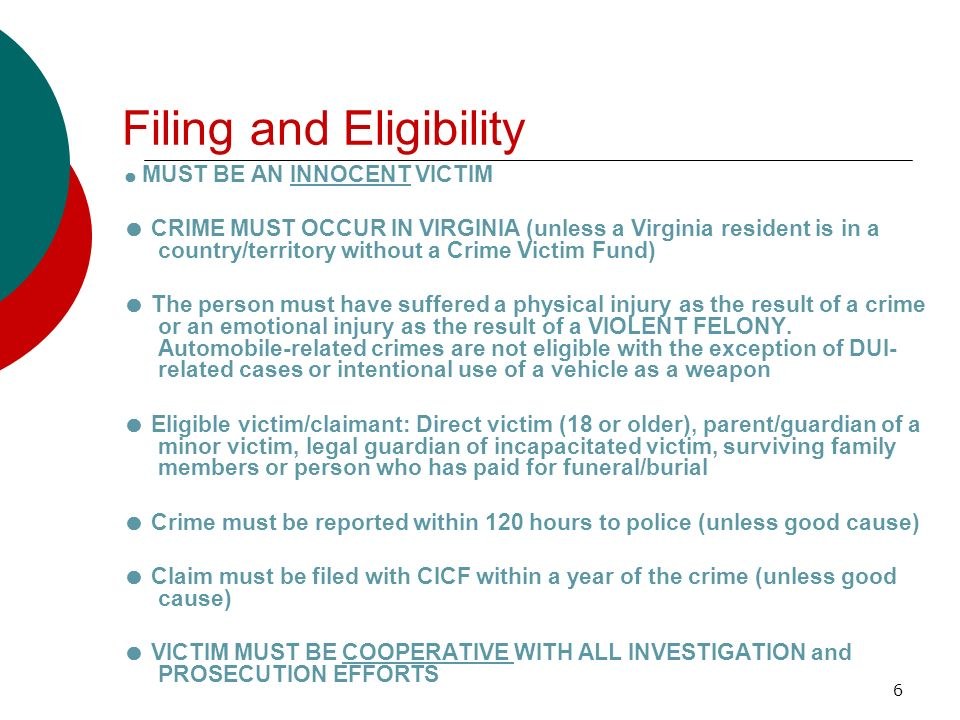 6 Filing and Eligibility MUST BE AN INNOCENT VICTIM CRIME MUST OCCUR IN VIRGINIA (unless a Virginia resident is in a country/territory without a Crime