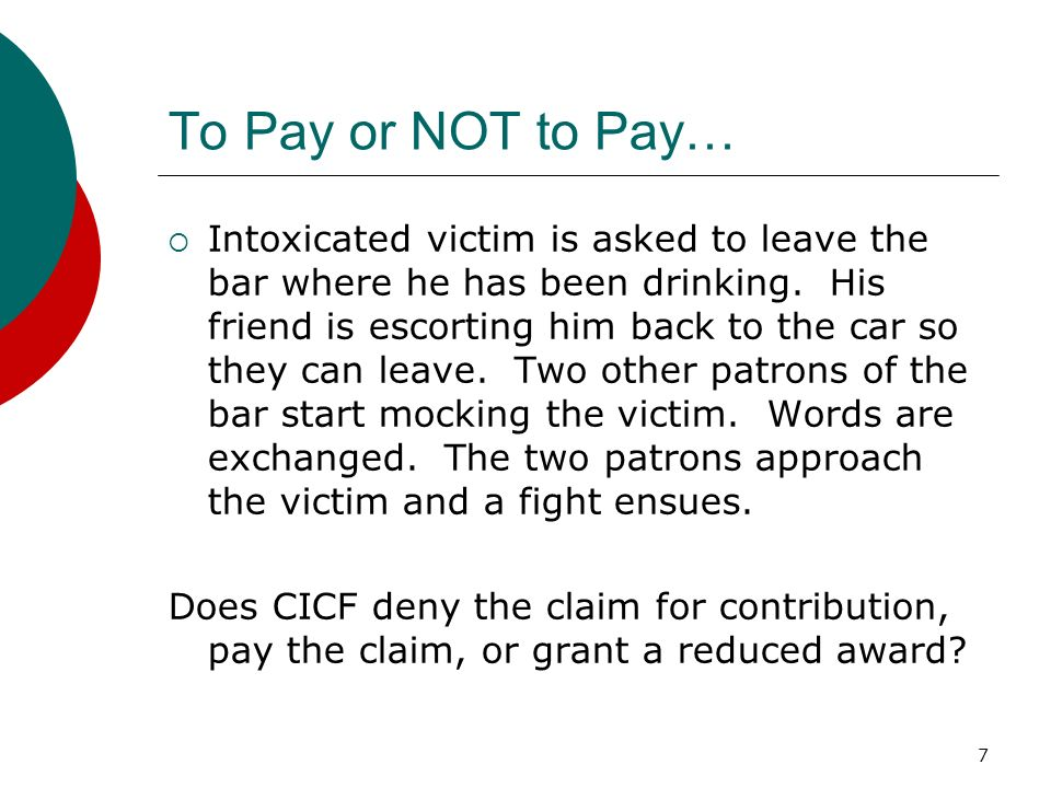 7 To Pay or NOT to Pay… Intoxicated victim is asked to leave the bar where he has been drinking. His friend is escorting him back to the car so they c