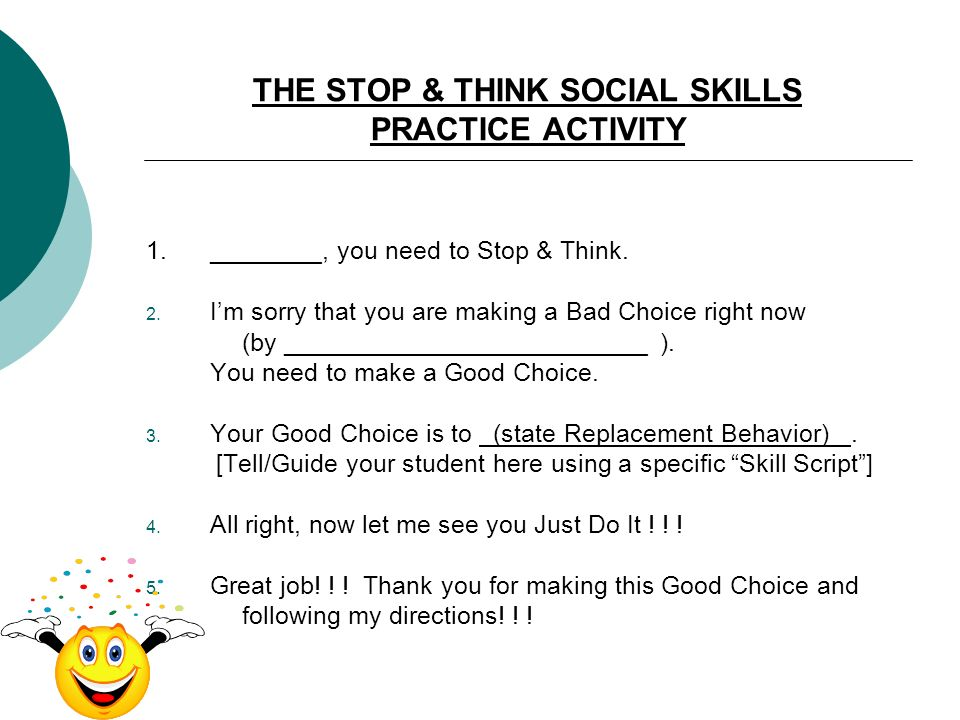THE STOP & THINK SOCIAL SKILLS PRACTICE ACTIVITY 1.________, you need to Stop & Think. 2. Im sorry that you are making a Bad Choice right now (by ____