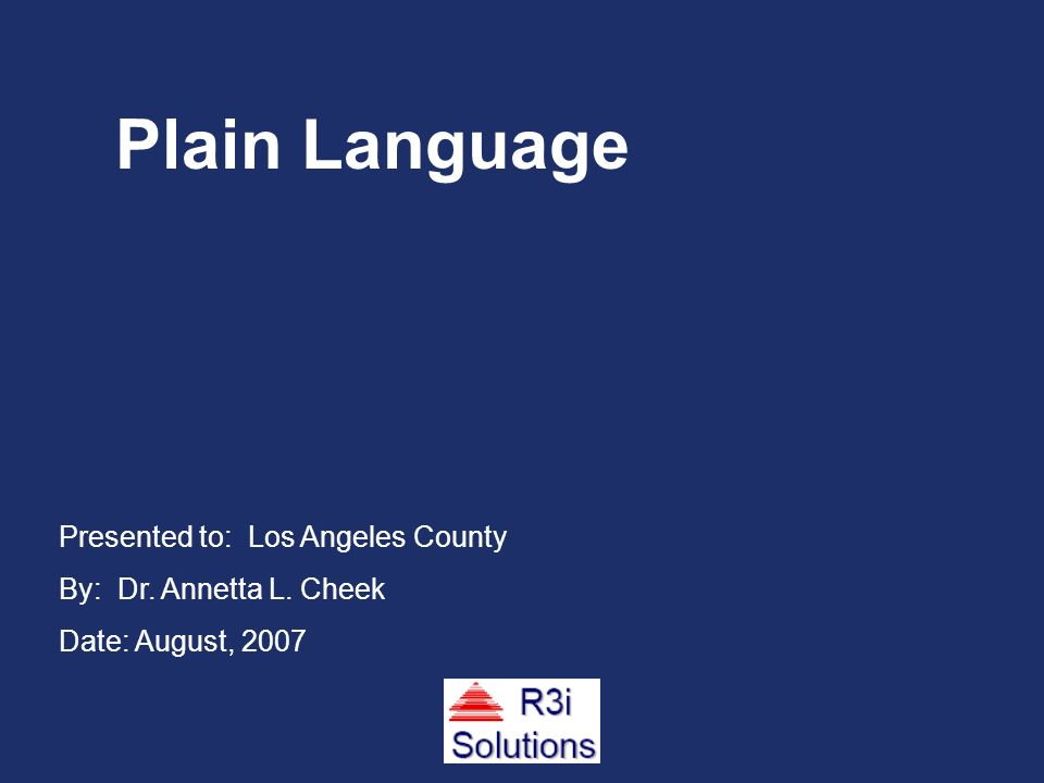 Presented to: Los Angeles County By: Dr. Annetta L. Cheek Date: August, 2007 Plain Language