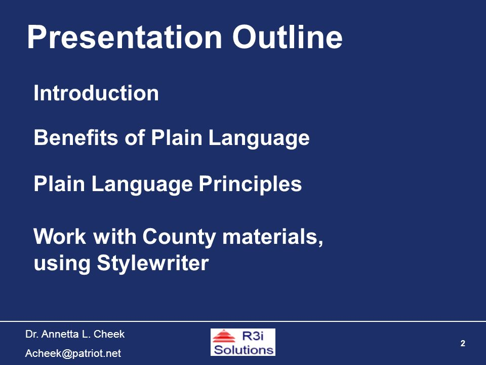 2 Dr. Annetta L. Cheek Acheek@patriot.net Presentation Outline Introduction Plain Language Principles Work with County materials, using Stylewriter Be