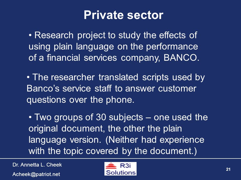 21 Dr. Annetta L. Cheek Acheek@patriot.net Research project to study the effects of using plain language on the performance of a financial services co