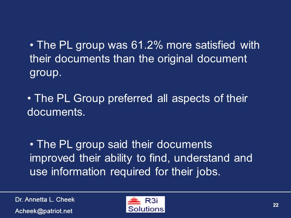 22 Dr. Annetta L. Cheek Acheek@patriot.net The PL group was 61.2% more satisfied with their documents than the original document group. The PL Group p