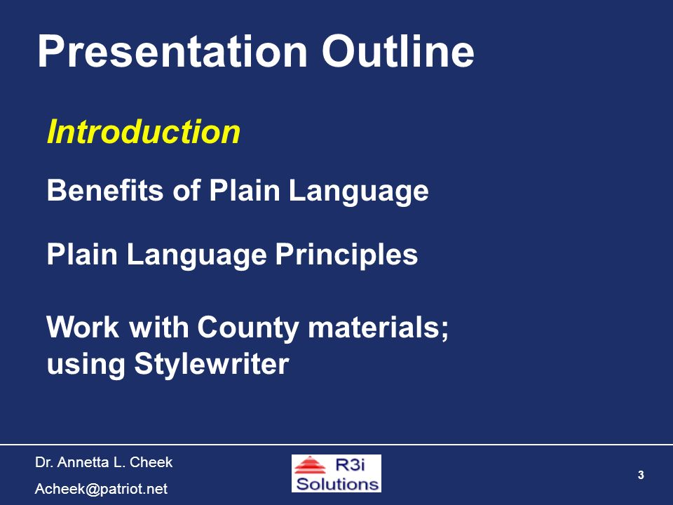 3 Dr. Annetta L. Cheek Acheek@patriot.net Presentation Outline Introduction Plain Language Principles Work with County materials; using Stylewriter Be