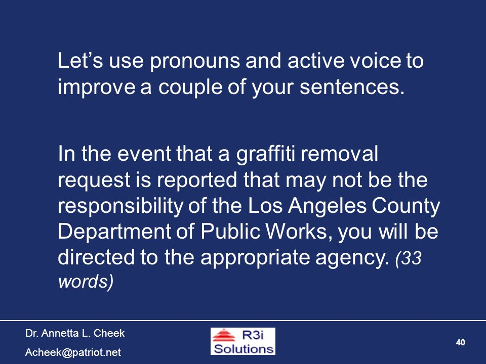 40 Dr. Annetta L. Cheek Acheek@patriot.net Lets use pronouns and active voice to improve a couple of your sentences. In the event that a graffiti remo