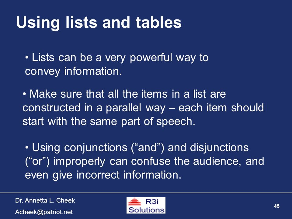 45 Dr. Annetta L. Cheek Acheek@patriot.net Using lists and tables Make sure that all the items in a list are constructed in a parallel way – each item