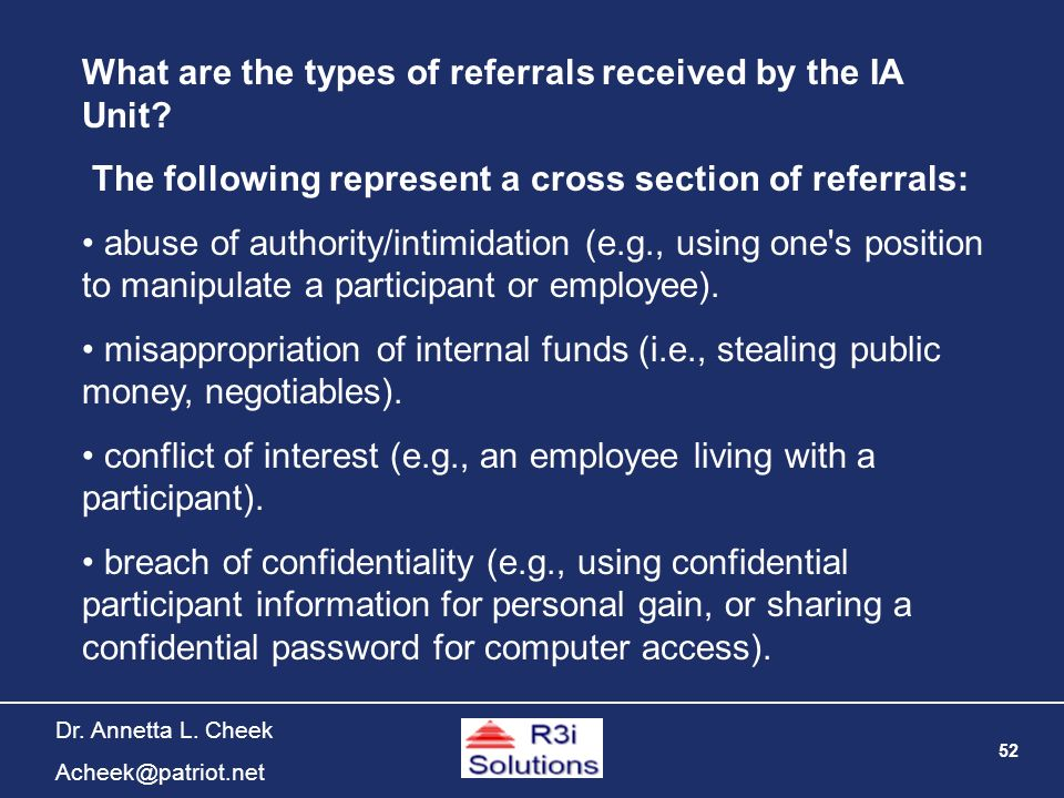 52 Dr. Annetta L. Cheek Acheek@patriot.net What are the types of referrals received by the IA Unit? The following represent a cross section of referra