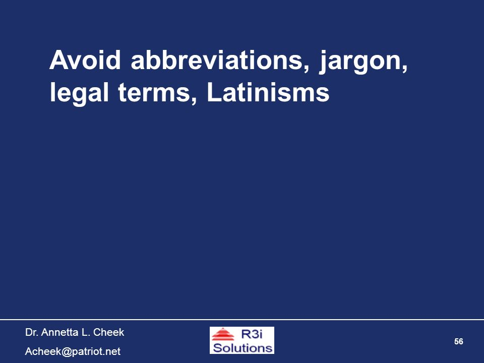 56 Dr. Annetta L. Cheek Acheek@patriot.net Avoid abbreviations, jargon, legal terms, Latinisms