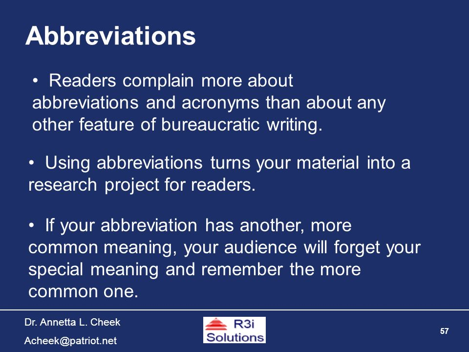57 Dr. Annetta L. Cheek Acheek@patriot.net Abbreviations Using abbreviations turns your material into a research project for readers. Readers complain