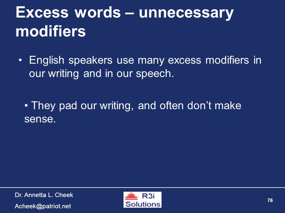 76 Dr. Annetta L. Cheek Acheek@patriot.net Excess words – unnecessary modifiers English speakers use many excess modifiers in our writing and in our s