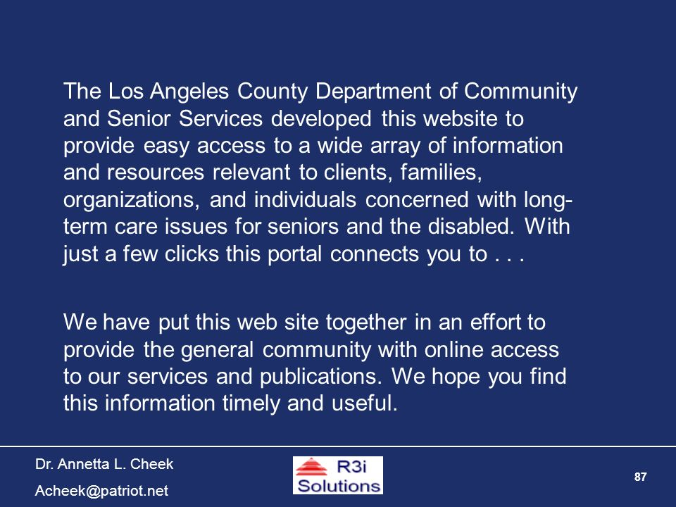 87 Dr. Annetta L. Cheek Acheek@patriot.net The Los Angeles County Department of Community and Senior Services developed this website to provide easy a