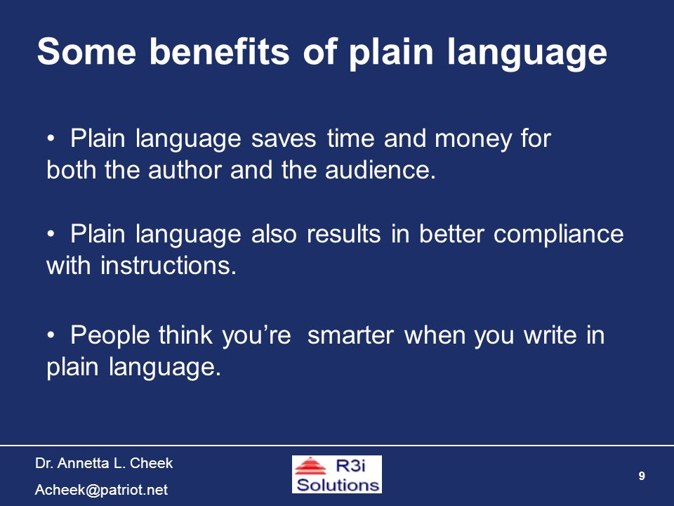 9 Dr. Annetta L. Cheek Acheek@patriot.net Some benefits of plain language Plain language also results in better compliance with instructions. People t