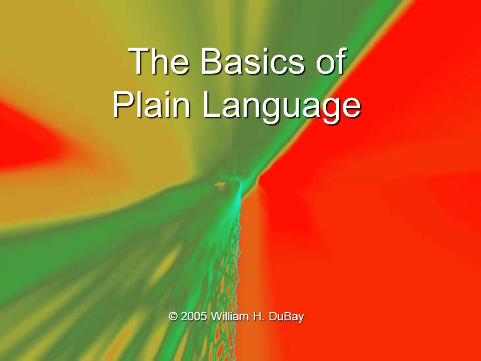 The Basics of Plain Language © 2005 William H. DuBay