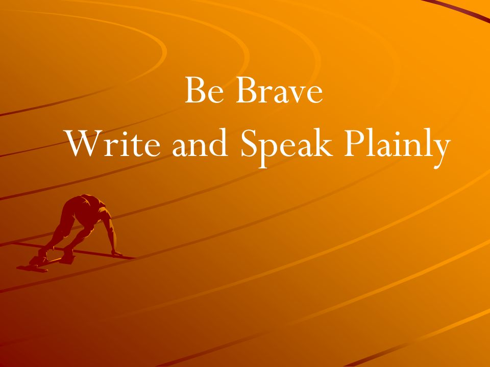 Be Brave Write and Speak Plainly