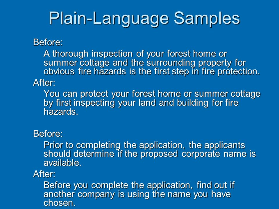 Plain-Language Samples Before: A thorough inspection of your forest home or summer cottage and the surrounding property for obvious fire hazards is th