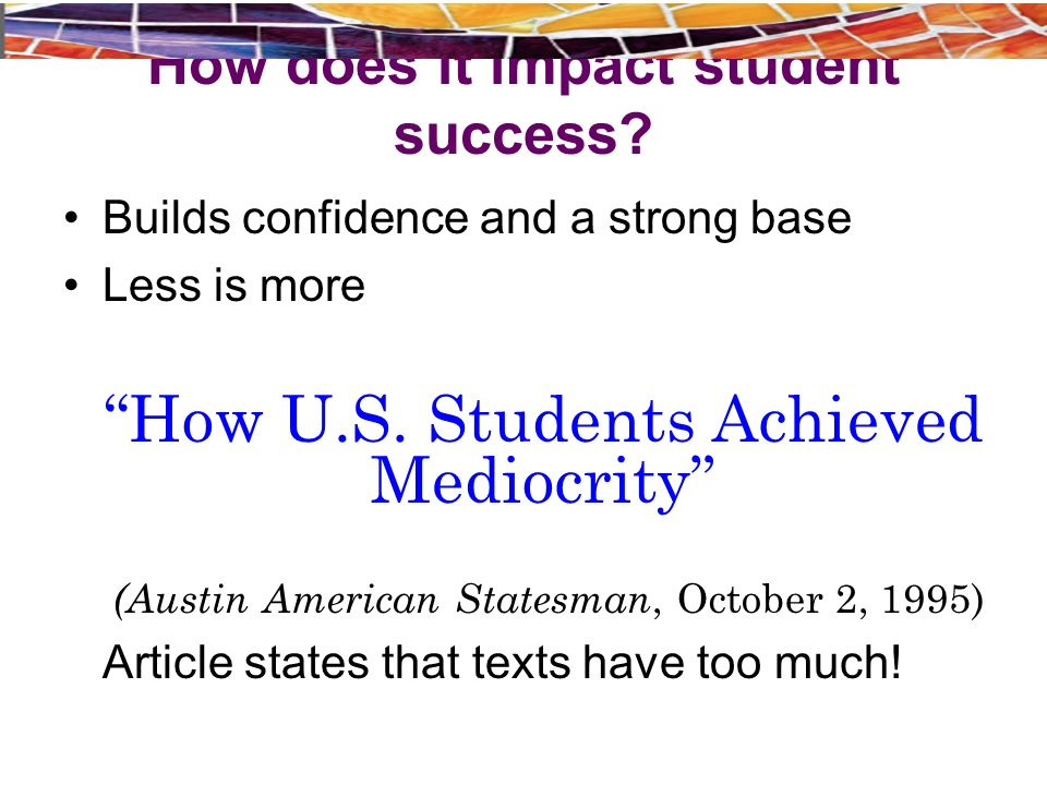 How does it impact student success. Builds confidence and a strong base Less is more How U.S.