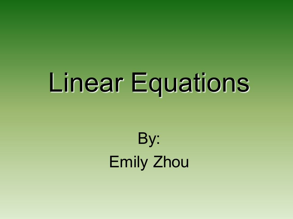 Linear Equations By: Emily Zhou