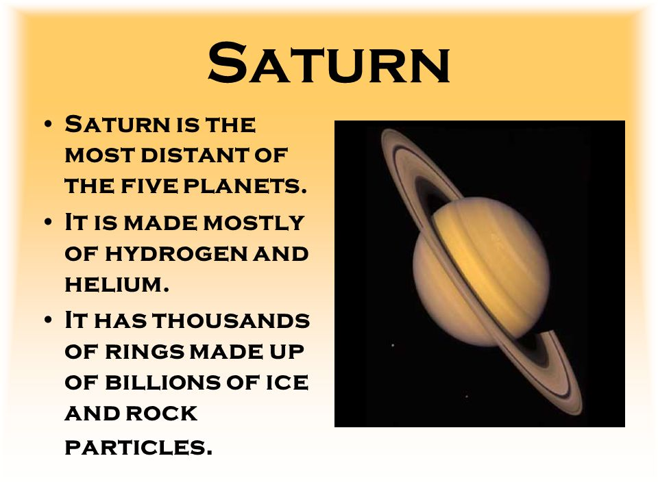 Saturn Saturn is the most distant of the five planets.