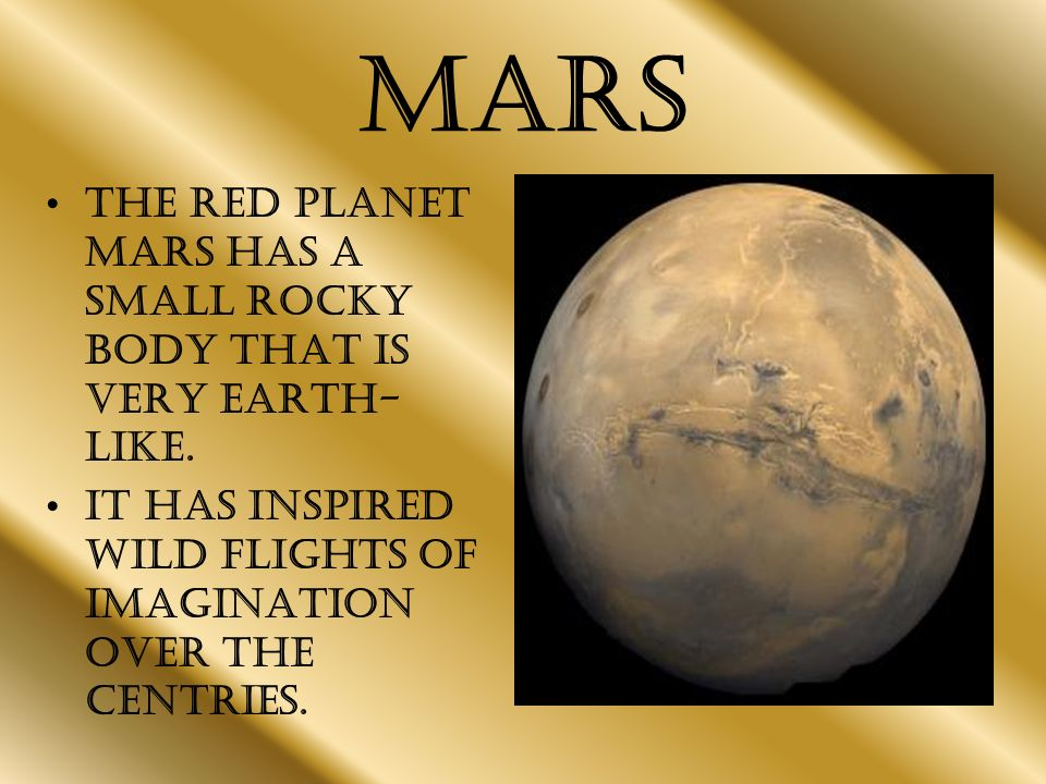 Mars The red planet Mars has a small rocky body that is very earth- like.