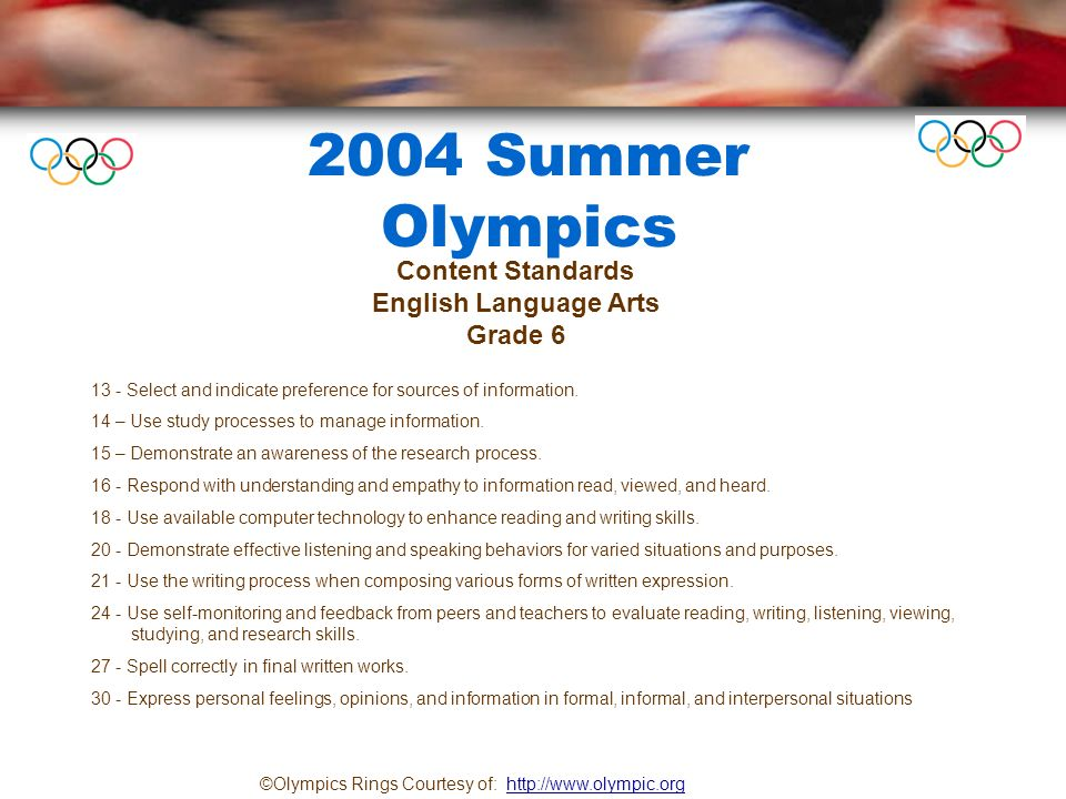 2004 Summer Olympics ©Olympics Rings Courtesy of: http://www.olympic.orghttp://www.olympic.org 1 - Construct, interpret, and evaluate meaning by applying appropriate strategies to materials across the curriculum.