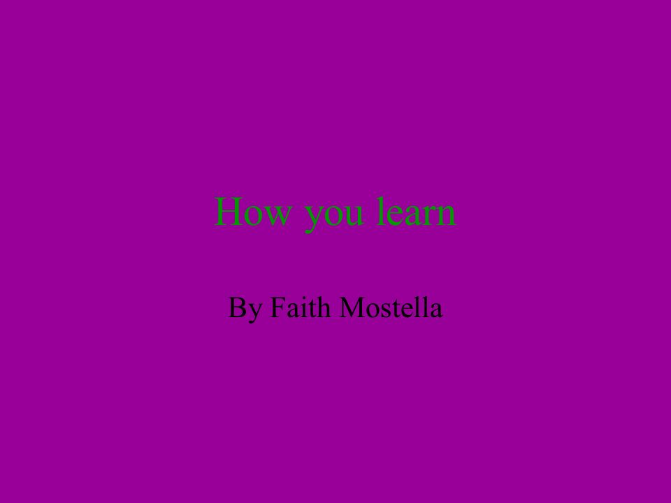How you learn By Faith Mostella
