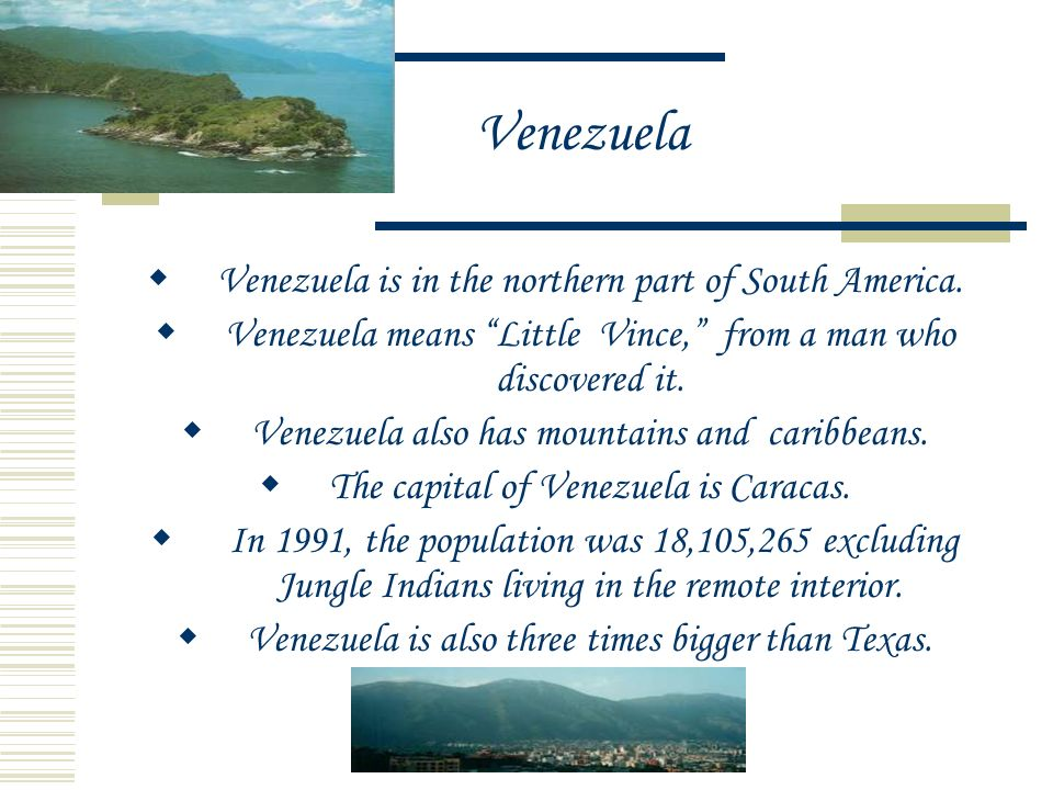 My Place….Venezuela. By: Maia Flores Enrichment Class of 08 Ray Thompson Elementary