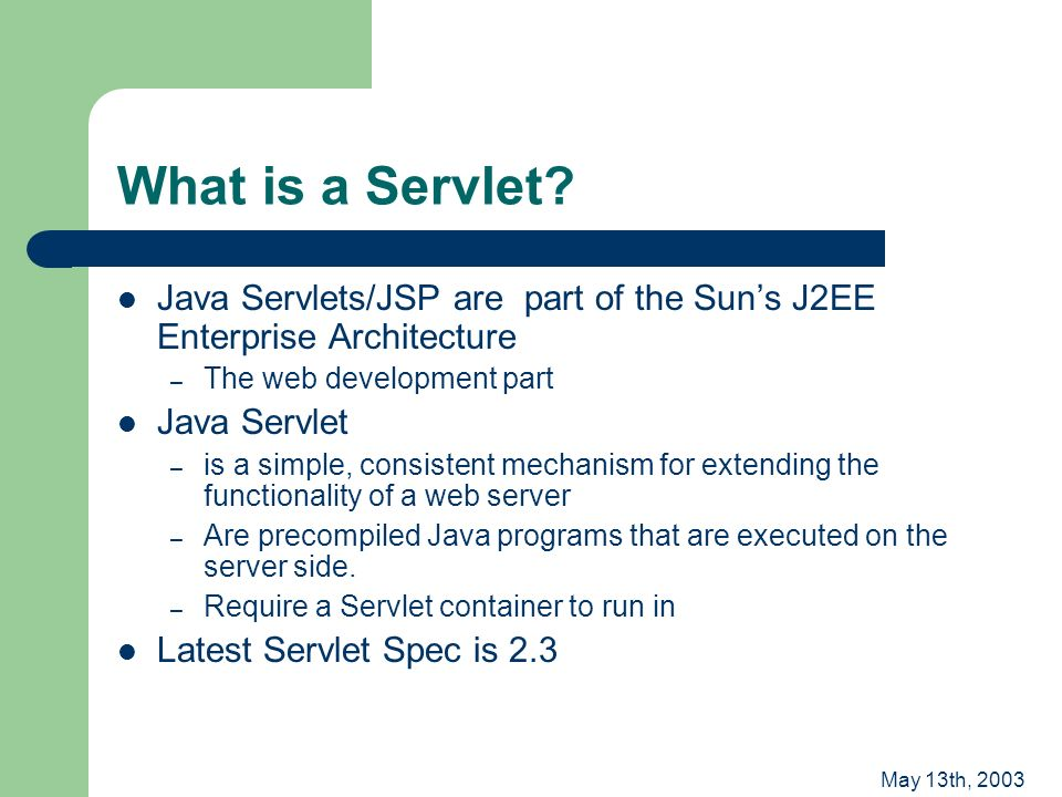 May 13th, 2003 What is a Servlet.