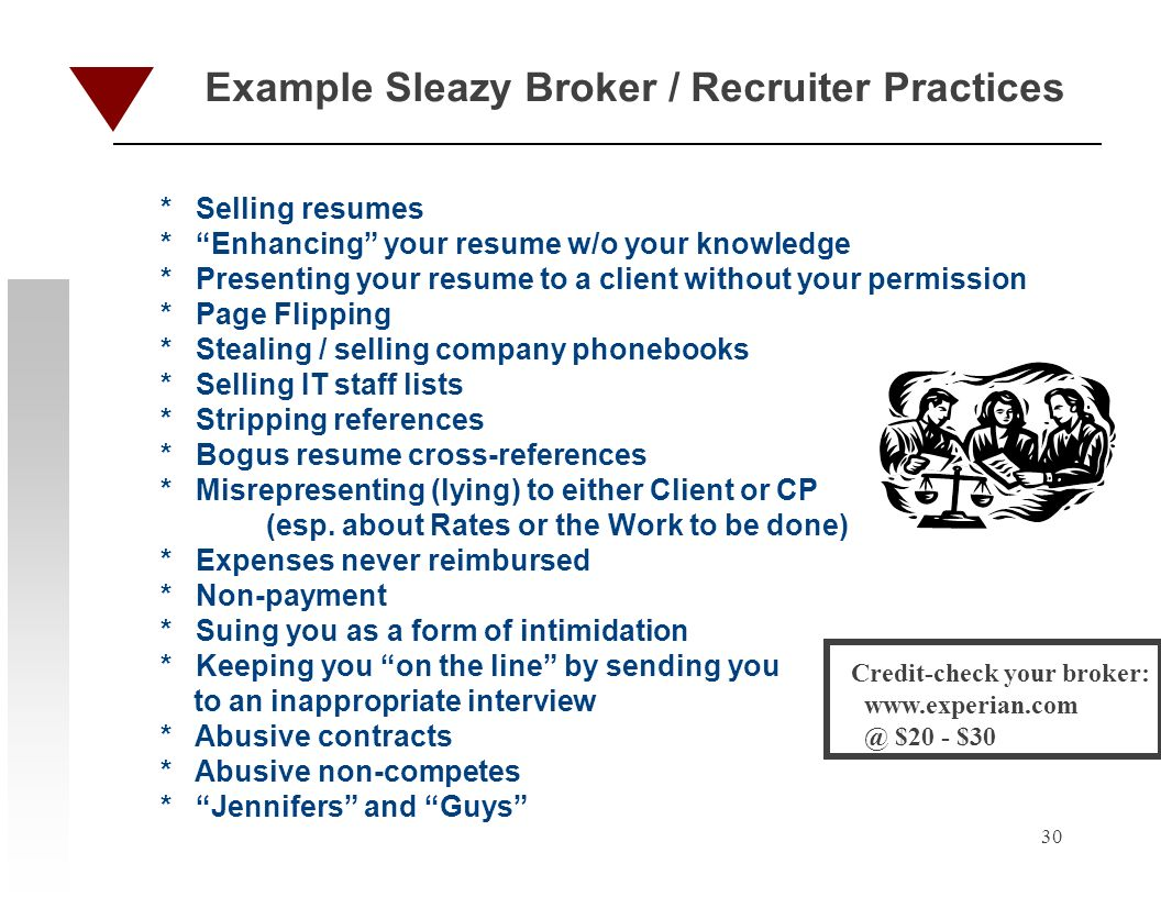 30 Example Sleazy Broker / Recruiter Practices * Selling resumes * Enhancing your resume w/o your knowledge * Presenting your resume to a client witho