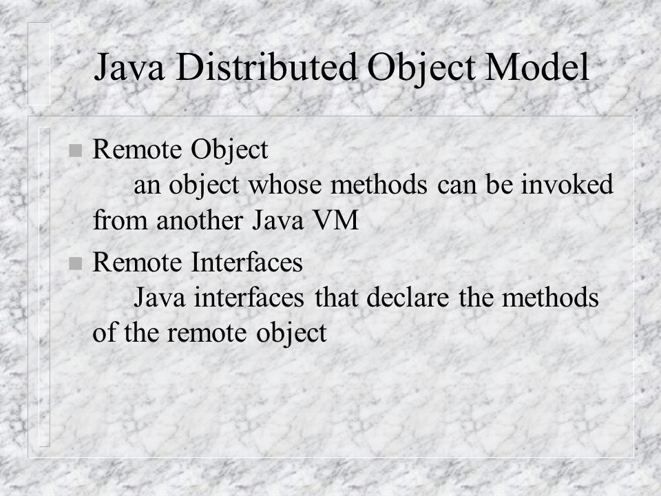 Thread Usage in RMI n A method dispatched by RMI runtime to a remote object may or may not execute in a separate thread n Some calls originating from