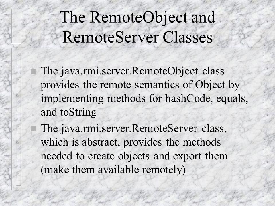 RMI Interface And Classes RemoteRemoteObject RemoteServer UnicastRemoteObject IOException RemoteException InterfacesClasses