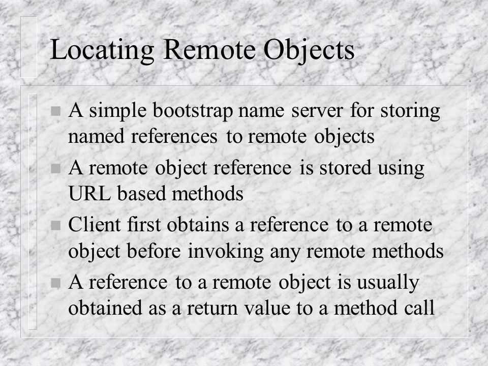 The UnicastRemoteObject Class n The java.rmi.server.UnicastRemoteObject class defines a singleton (unicast) remote object whose references are valid o