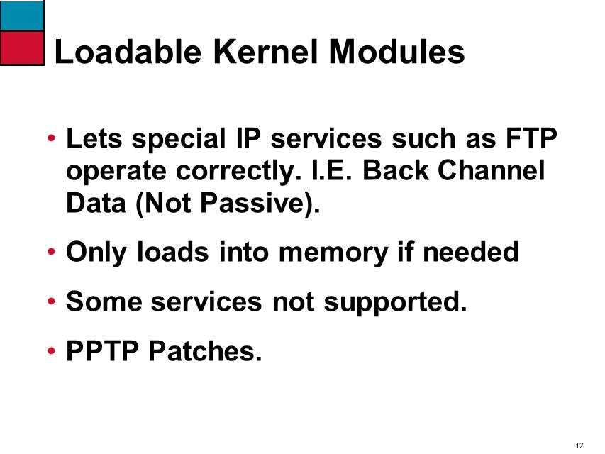12 Loadable Kernel Modules Lets special IP services such as FTP operate correctly.